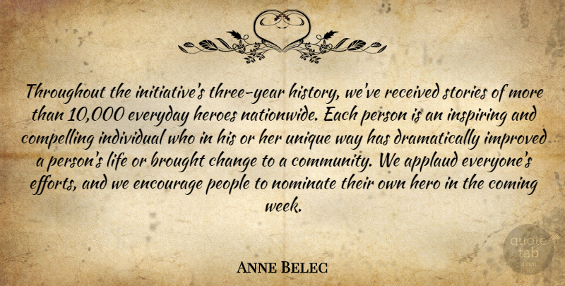 Anne Belec Quote About Applaud, Brought, Change, Coming, Compelling: Throughout The Initiatives Three Year...