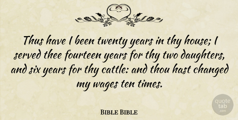 Bible Bible Quote About Changed, Fourteen, Served, Six, Ten: Thus Have I Been Twenty...