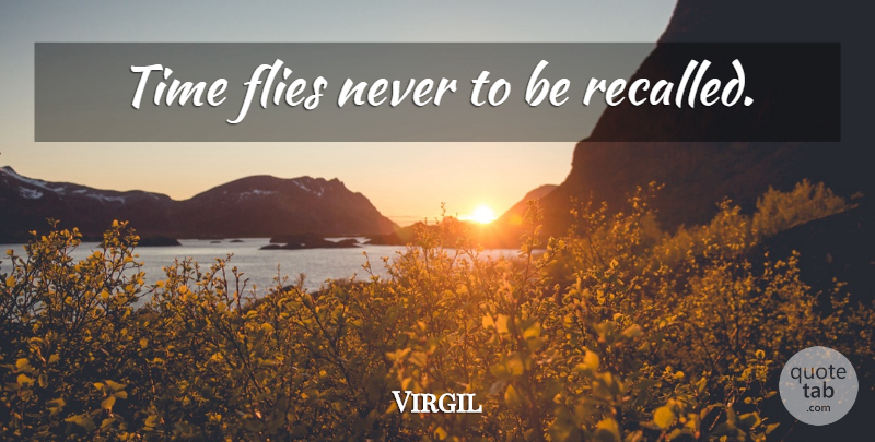 Virgil: Time flies never to be recalled. | QuoteTab