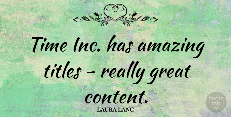 Laura Lang Quote About Amazing, Great, Time, Titles: Time Inc Has Amazing Titles...