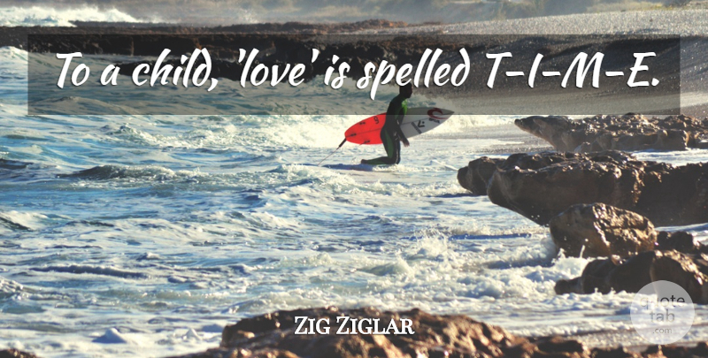 Zig Ziglar Quote About Children, Love Is, Children Love: To A Child Love Is...
