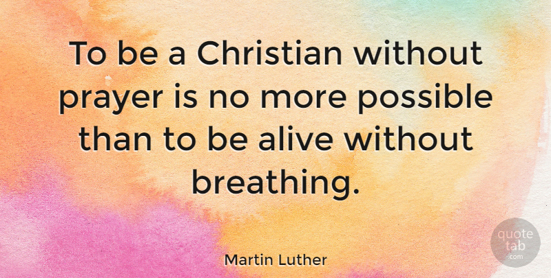 Martin Luther To Be A Christian Without Prayer Is No More Possible
