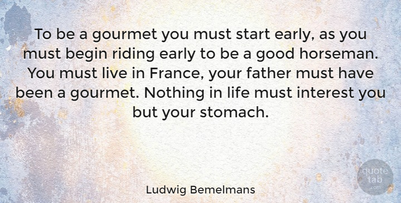 Ludwig Bemelmans Quote About Father, Riding, Gourmet Food: To Be A Gourmet You...