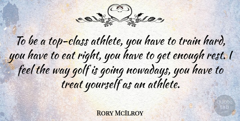 Rory McIlroy: To be a top-class athlete, you have to train hard, you have... ...
