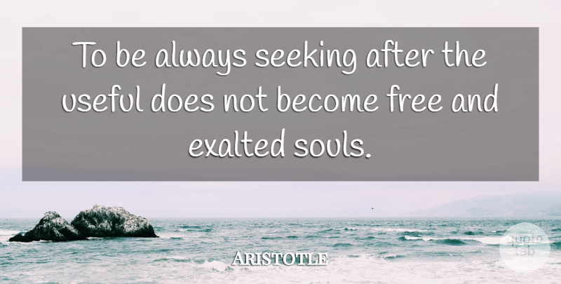 Aristotle To Be Always Seeking After The Useful Does Not Become