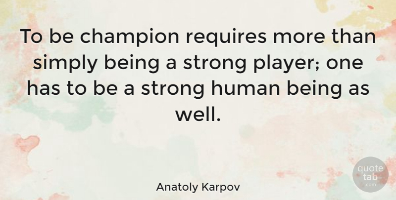 Anatoly Karpov Quote About Strong, Player, Champion: To Be Champion Requires More...