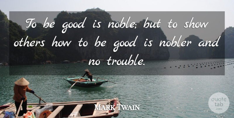 Mark Twain Quote About Inspirational, Life, Diversity: To Be Good Is Noble...