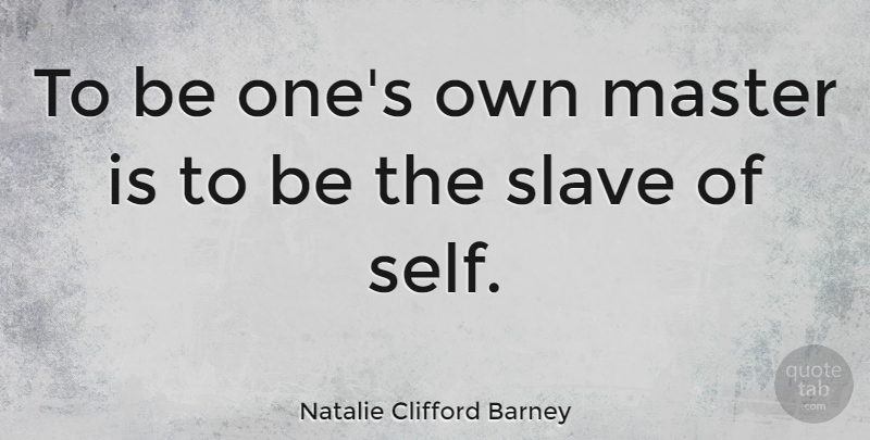 Natalie Clifford Barney: To be one\'s own master is to be the ...