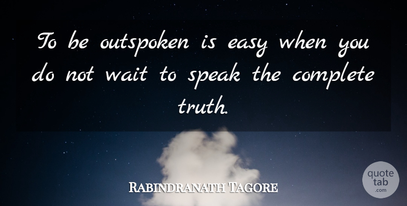 Rabindranath Tagore Quote About Waiting, Silence, Speak: To Be Outspoken Is Easy...