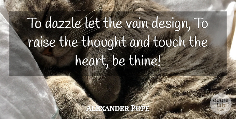 Alexander Pope Quote About Teaching, Heart, Design: To Dazzle Let The Vain...