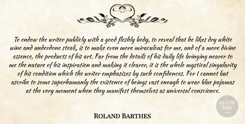 Roland Barthes Quote About Ascribe, Beings, Blue, Bringing, Cannot: To Endow The Writer Publicly...