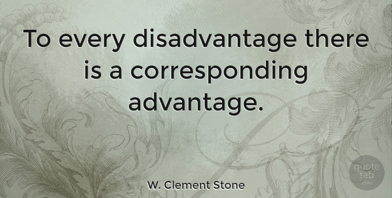 W. Clement Stone Quote About Inspirational, Motivational, Gratitude: To Every Disadvantage There Is...