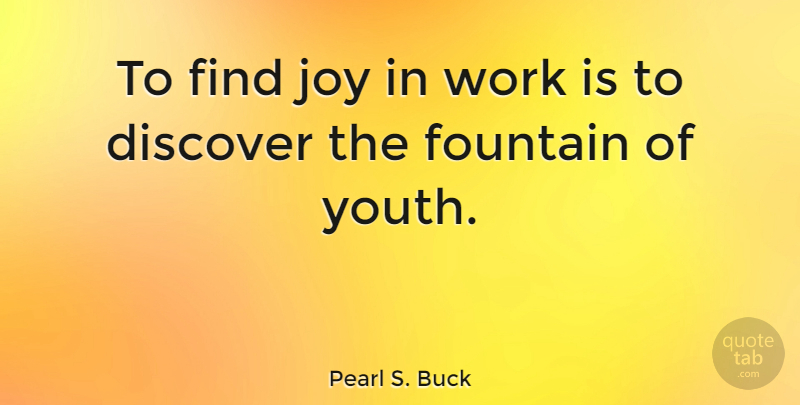 Pearl S. Buck Quote About Inspirational, Monday, Work: To Find Joy In Work...