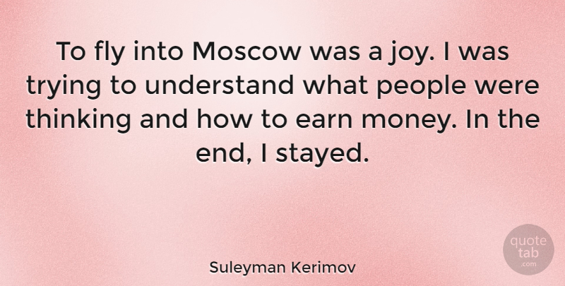 Suleyman Kerimov Quote About Earn, Fly, Money, Moscow, People: To Fly Into Moscow Was...