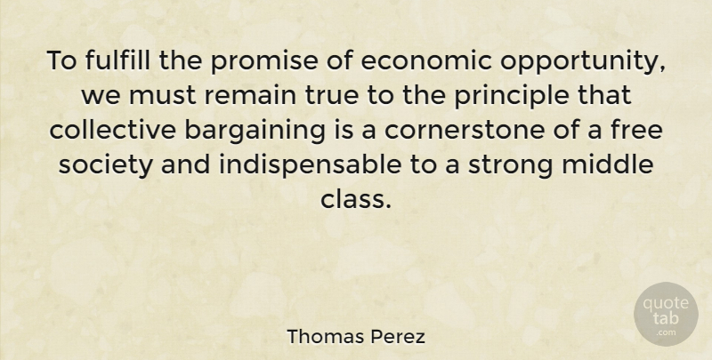 Thomas Perez Quote About Bargaining, Collective, Economic, Fulfill, Middle: To Fulfill The Promise Of...