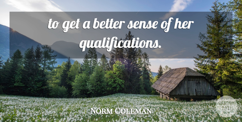 Norm Coleman Quote About undefined: To Get A Better Sense...