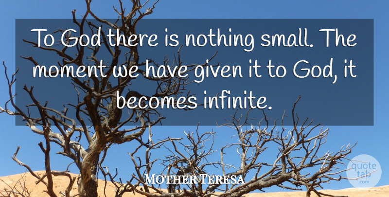 Mother Teresa Quote About Infinite, Moments, Given: To God There Is Nothing...