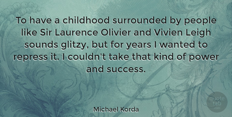 Michael Korda Quote About Laurence, Leigh, People, Power, Sir: To Have A Childhood Surrounded...