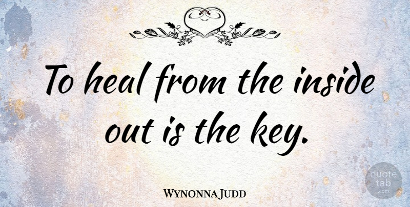 Wynonna Judd To Heal From The Inside Out Is The Key Quotetab