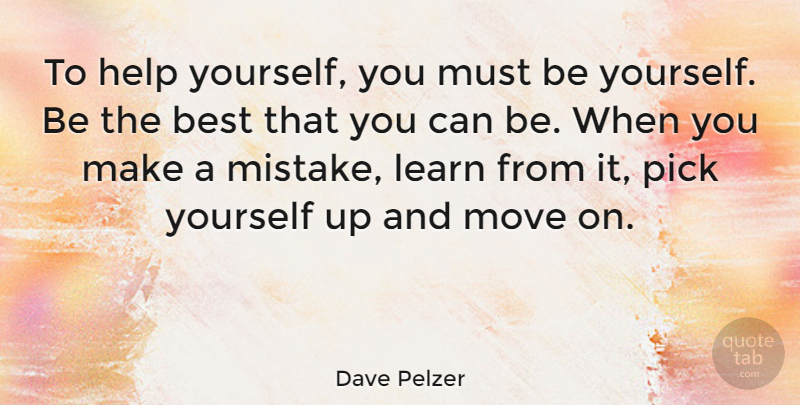 Dave Pelzer To Help Yourself You Must Be Yourself Be The Best