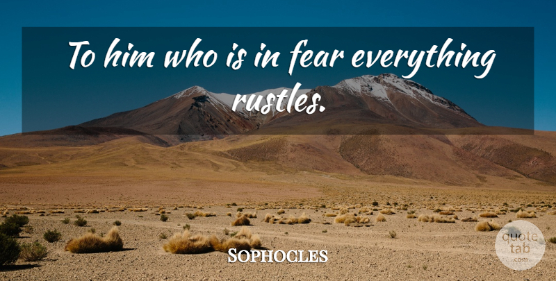 Sophocles Quote About Fear, Greek Poet: To Him Who Is In...