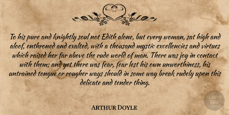 Arthur Doyle Quote About Above, Break, Contact, Delicate, Far: To His Pure And Knightly...