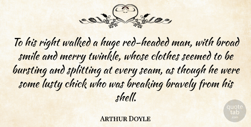 Arthur Doyle Quote About Bravely, Breaking, Broad, Bursting, Chick: To His Right Walked A...