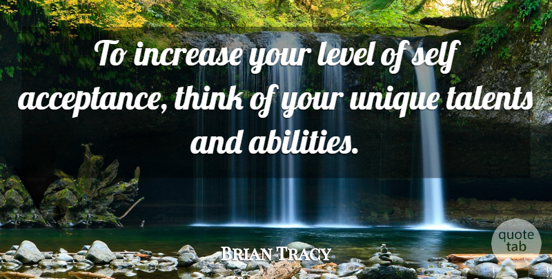 Brian Tracy Quote About Acceptance, Unique, Thinking: To Increase Your Level Of...
