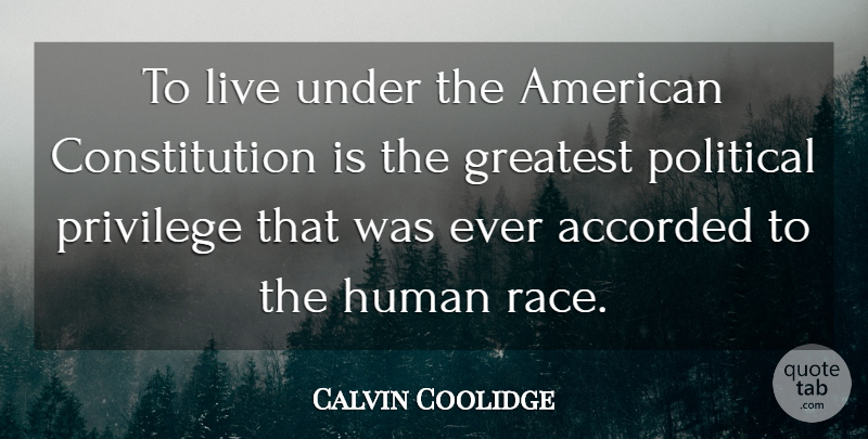 Calvin Coolidge Quote About Patriotic, Race, Political: To Live Under The American...