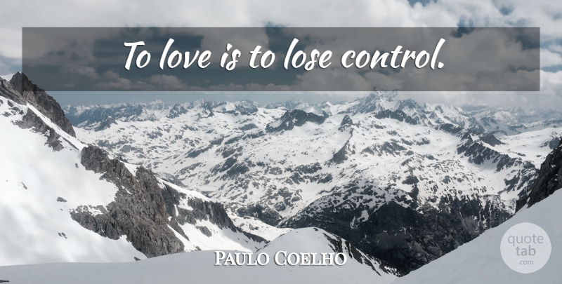 Paulo Coelho Quote About Love Is, Loses: To Love Is To Lose...