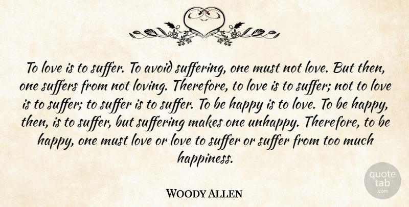 Woody Allen To Love Is To Suffer To Avoid Suffering One Must Not