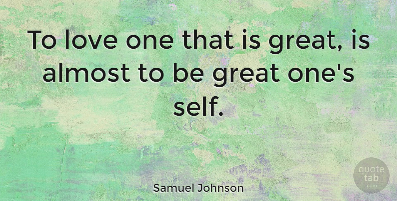 Samuel Johnson Quote About Almost, Appreciation, Great, Love: To Love One That Is...
