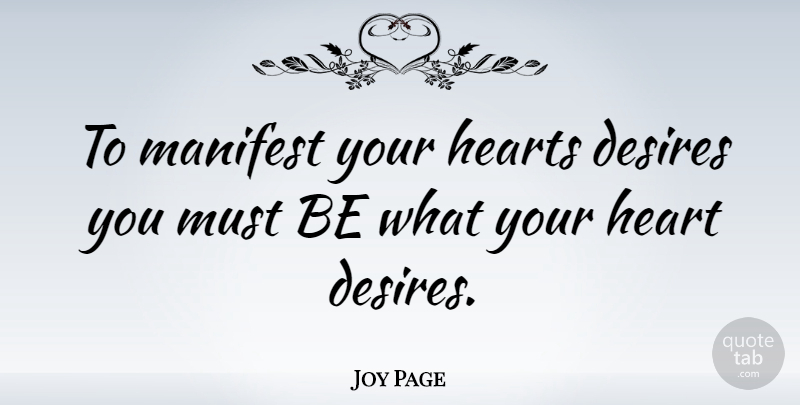 Joy Page To Manifest Your Hearts Desires You Must Be What Your