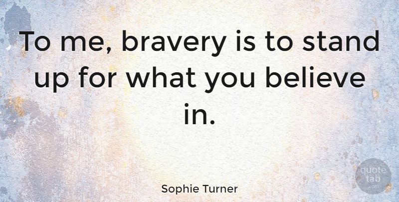 Sophie Turner To Me Bravery Is To Stand Up For What You Believe In
