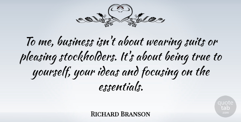 Richard Branson Quote About Motivational, Inspiring, Ideas: To Me Business Isnt About...