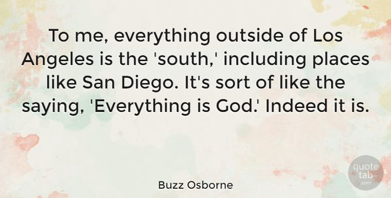 Buzz Osborne Quote About Angeles, God, Including, Indeed, Los: To Me Everything Outside Of...