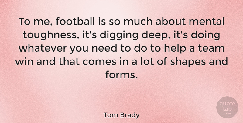 Tom Brady Quote About Football, Team, Winning: To Me Football Is So...