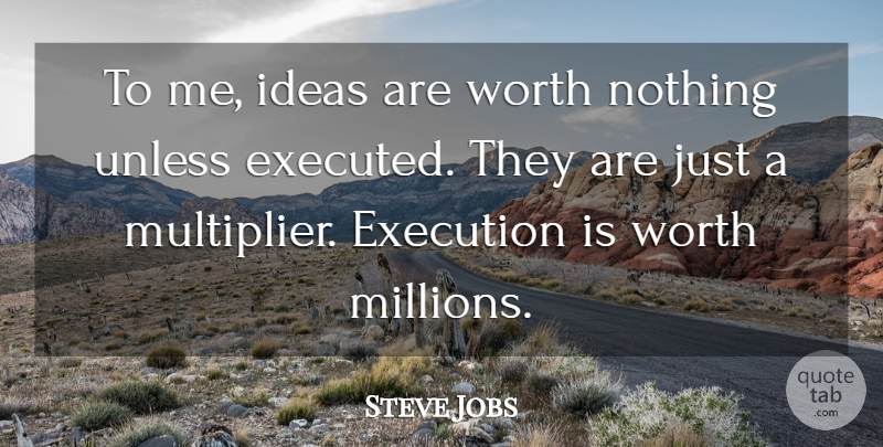 Steve Jobs Quote About Ideas, Execution, Millions: To Me Ideas Are Worth...