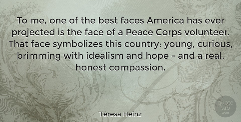 Teresa Heinz Quote About America, Best, Corps, Faces, Honest: To Me One Of The...