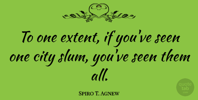 Spiro T. Agnew Quote About undefined: To One Extent If Youve...