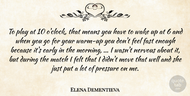 Elena Dementieva Quote About Early, Fast, Felt, Match, Means: To Play At 10 Oclock...