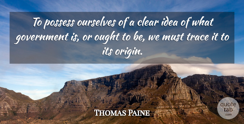 Thomas Paine Quote About Government, Ideas, Clear: To Possess Ourselves Of A...
