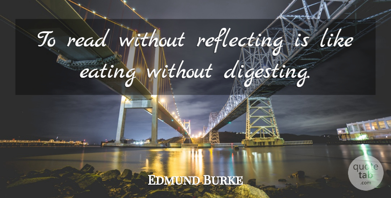 Edmund Burke Quote About Book, Reading, Carpe Diem: To Read Without Reflecting Is...