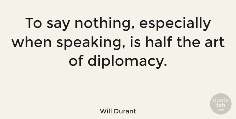 Will Durant To Say Nothing Especially When Speaking Is Half The