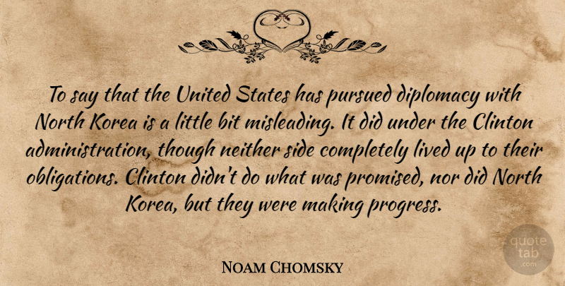 Noam Chomsky Quote About Bit, Clinton, Korea, Neither, North: To Say That The United...