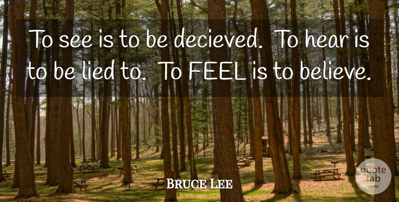 Bruce Lee Quote About Believe, Lied, Feels: To See Is To Be...