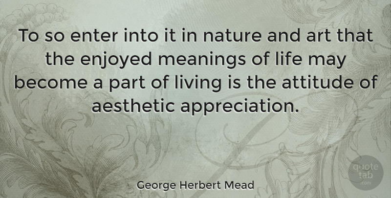 George Herbert Mead To So Enter Into It In Nature And Art That The