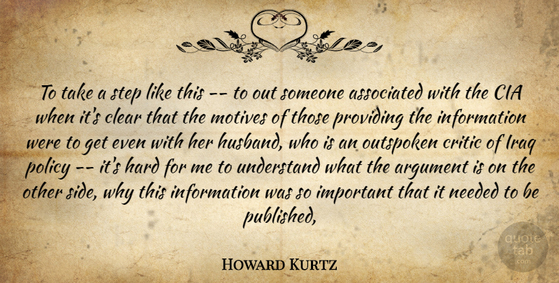 Howard Kurtz Quote About Argument, Associated, Clear, Critic, Hard: To Take A Step Like...