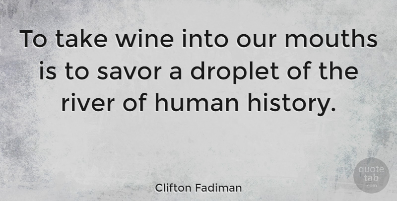 Clifton Fadiman Quote About Human, Mouths, Savor: To Take Wine Into Our...