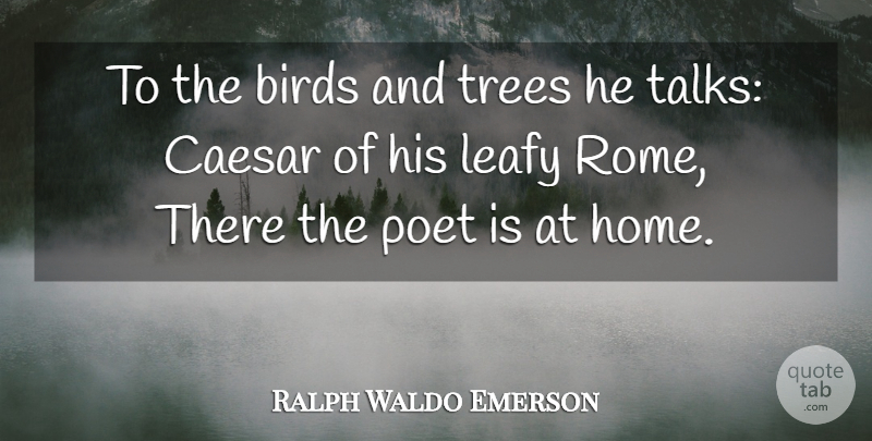 Ralph Waldo Emerson Quote About Nature, Home, Rome: To The Birds And Trees...